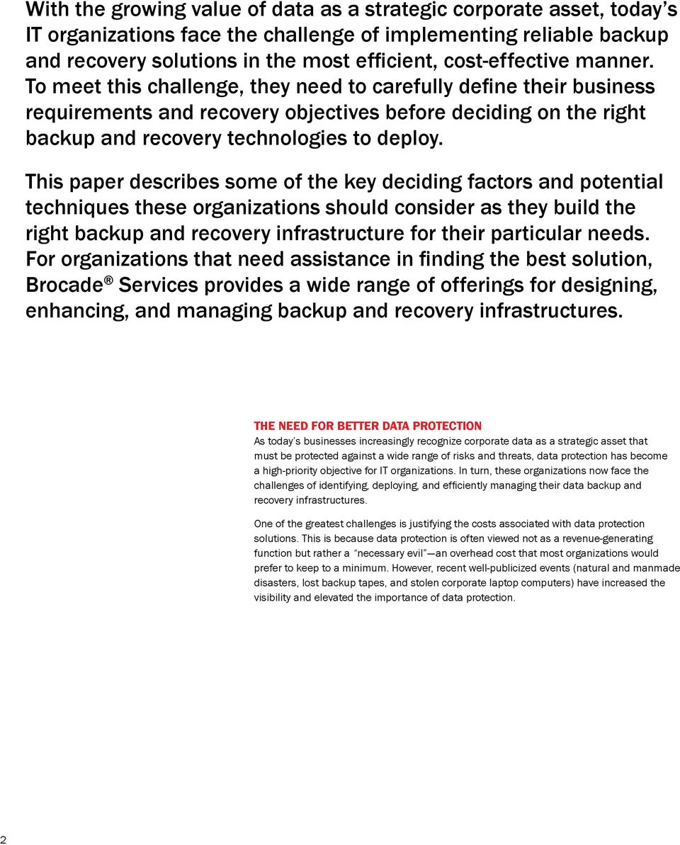 This paper describes some of the key deciding factors and potential techniques these organizations should consider as they build the right backup and recovery infrastructure for their particular