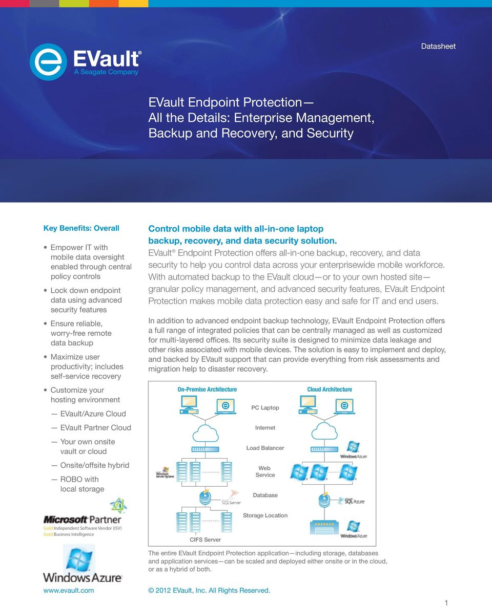 EVault/Azure Cloud EVault Partner Cloud Your own onsite vault or cloud Onsite/offsite hybrid ROBO with local storage Control mobile data with all-in-one laptop backup, recovery, and data security