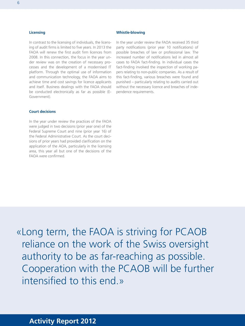 Through the optimal use of information and communication technology, the FAOA aims to achieve time and cost savings for licence applicants and itself.