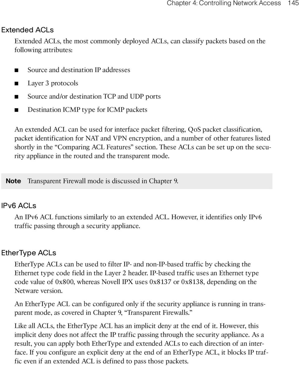 identification for NAT and VPN encryption, and a number of other features listed shortly in the Comparing ACL Features section.