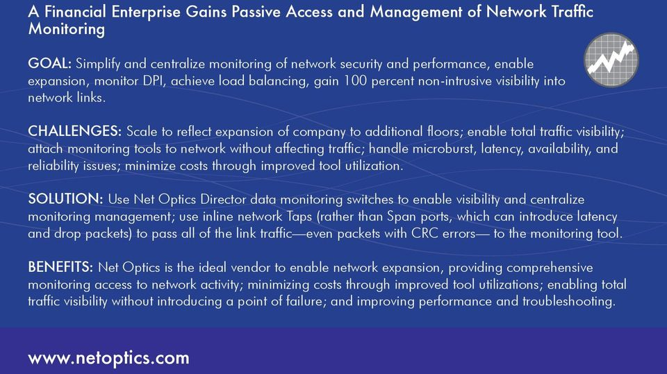 CHALLENGES: Scale to reflect expansion of company to additional floors; enable total traffic visibility; attach monitoring tools to network without affecting traffic; handle microburst, latency,