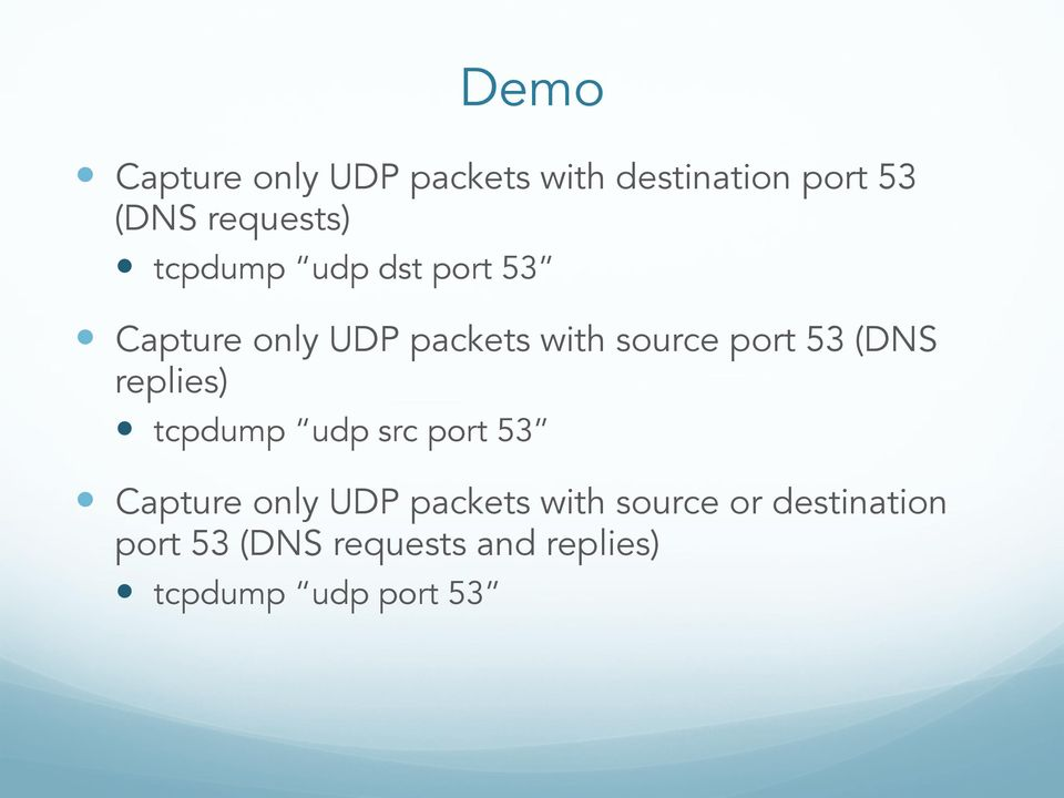 (DNS replies) tcpdump udp src port 53 Capture only UDP packets with