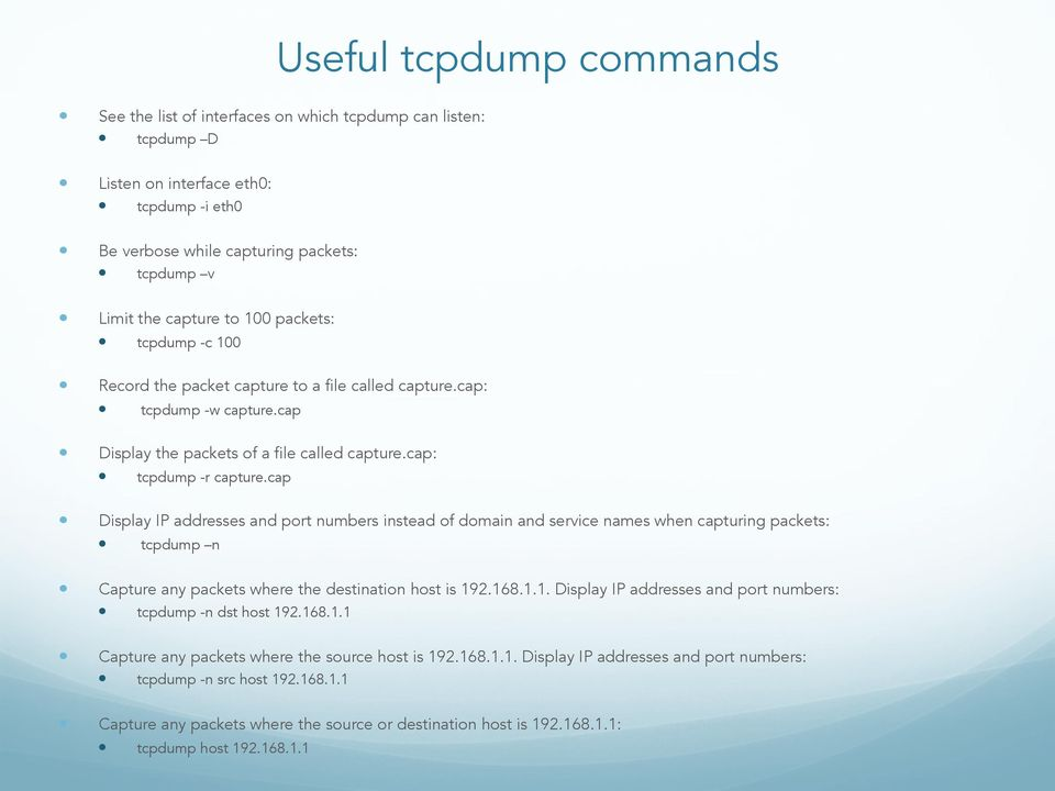 cap Display IP addresses and port numbers instead of domain and service names when capturing packets: tcpdump n Capture any packets where the destination host is 19
