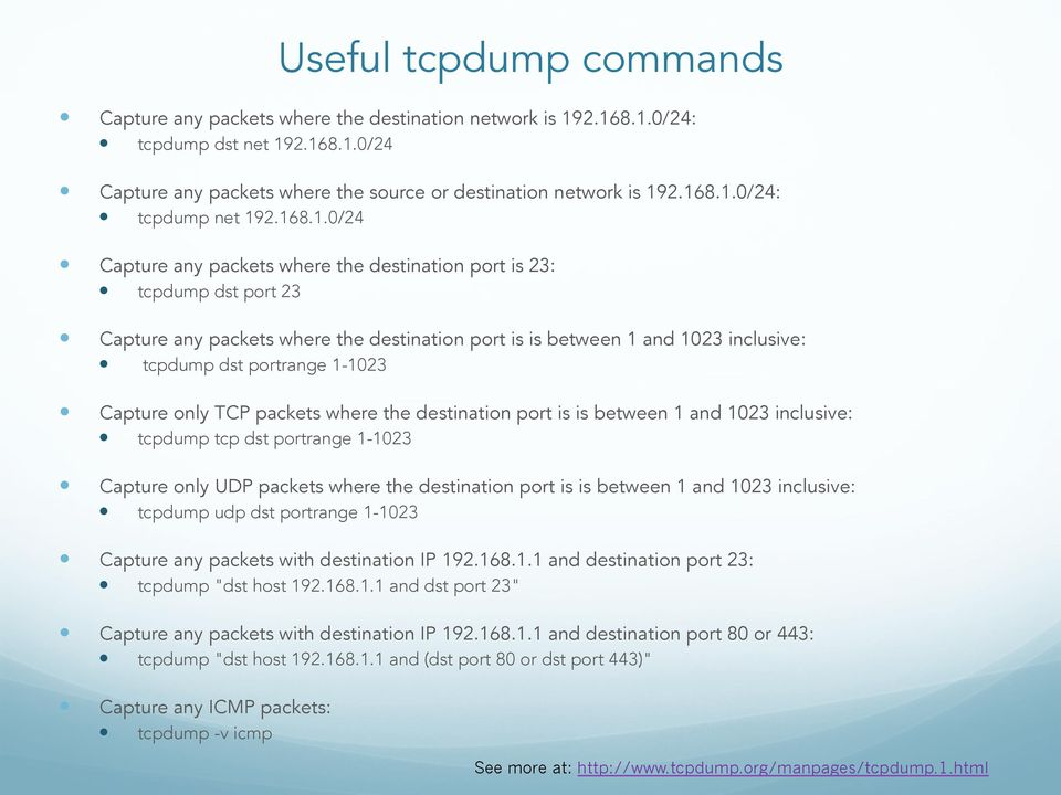 Capture only TCP packets where the destination port is is between 1 and 1023 inclusive: tcpdump tcp dst portrange 1-1023 Capture only UDP packets where the destination port is is between 1 and 1023