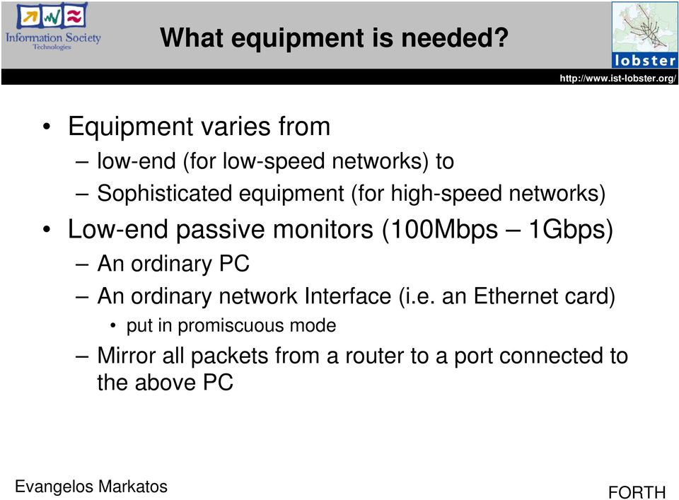 (for high-speed networks) Low-end passive monitors (100Mbps 1Gbps) An ordinary PC