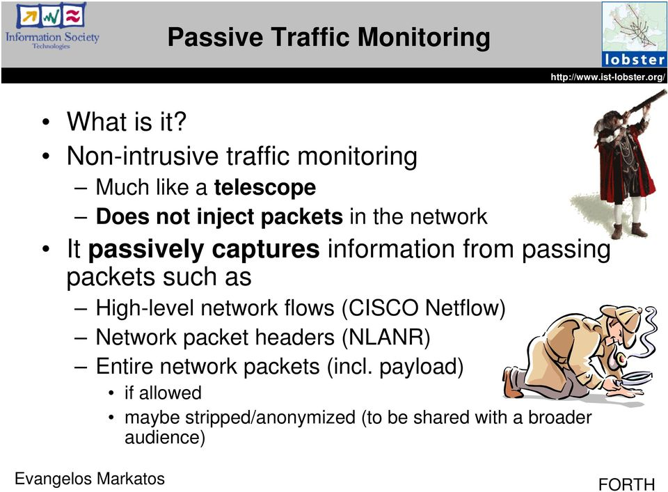 It passively captures information from passing packets such as High-level network flows (CISCO