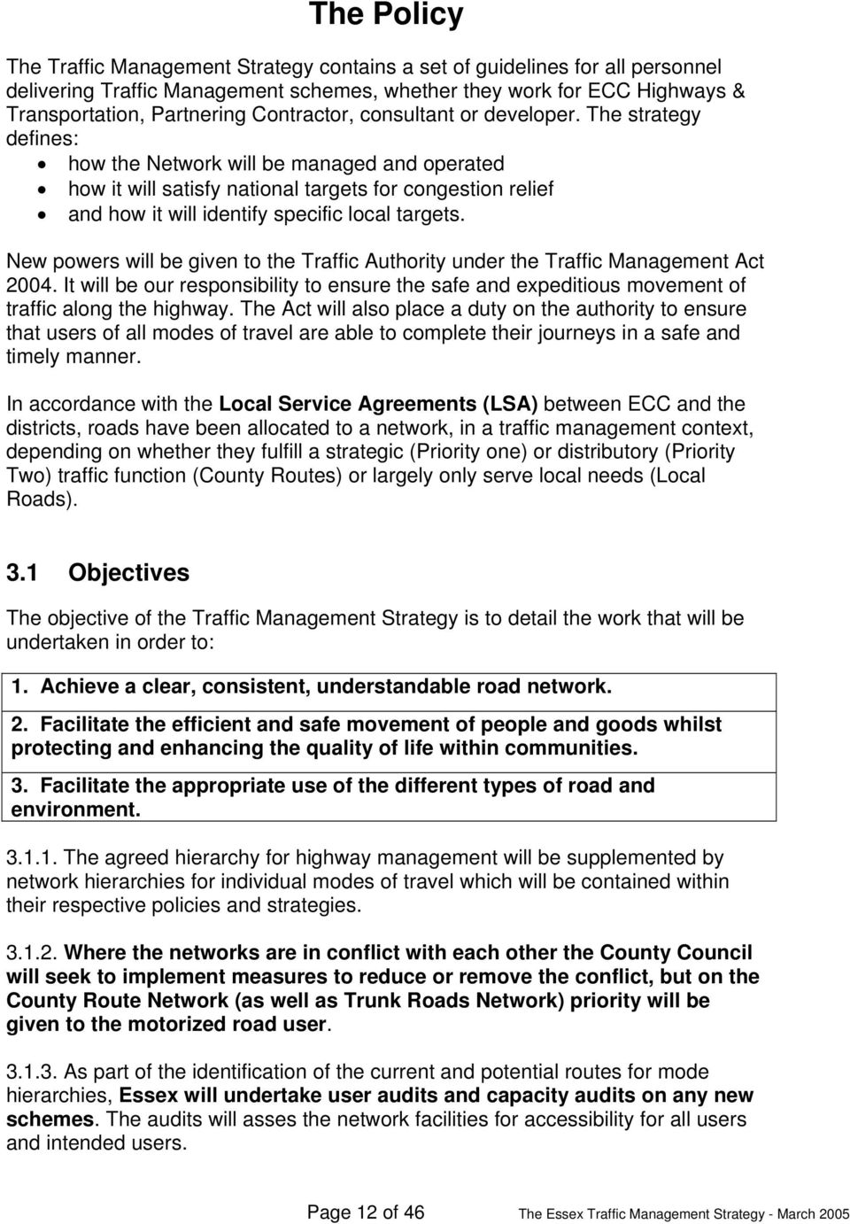 The strategy defines: how the Network will be managed and operated how it will satisfy national targets for congestion relief and how it will identify specific local targets.