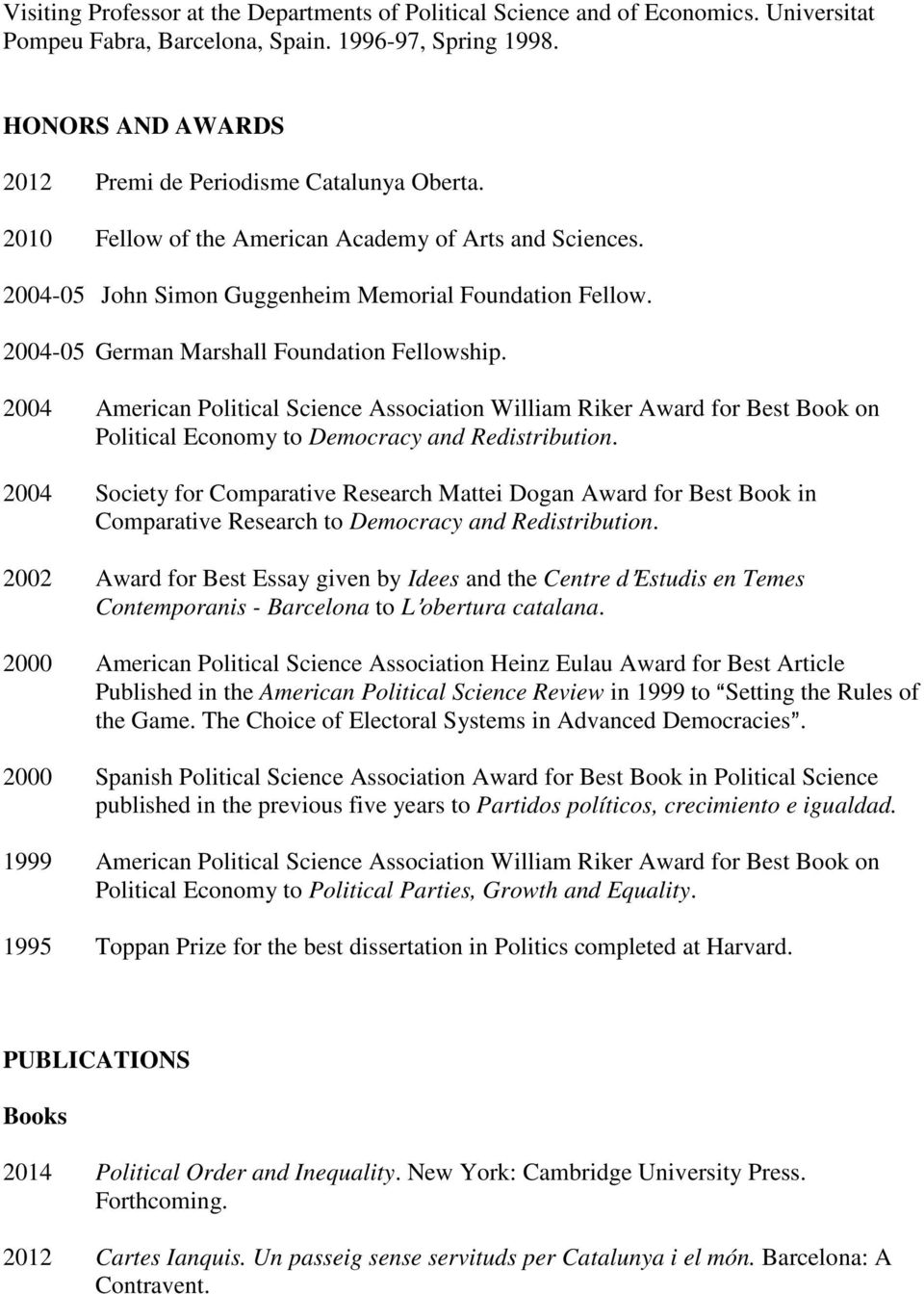 2004-05 German Marshall Foundation Fellowship. 2004 American Political Science Association William Riker Award for Best Book on Political Economy to Democracy and Redistribution.