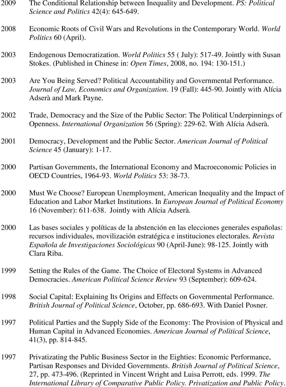 ) 2003 Are You Being Served? Political Accountability and Governmental Performance. Journal of Law, Economics and Organization. 19 (Fall): 445-90. Jointly with Alícia Adserà and Mark Payne.