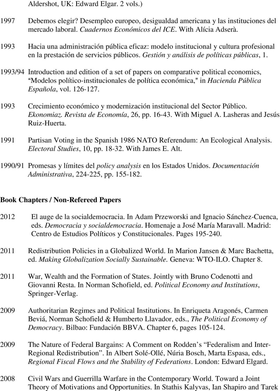 1993/94 Introduction and edition of a set of papers on comparative political economics, AModelos político-institucionales de política económica,@ in Hacienda Pública Española, vol. 126-127.
