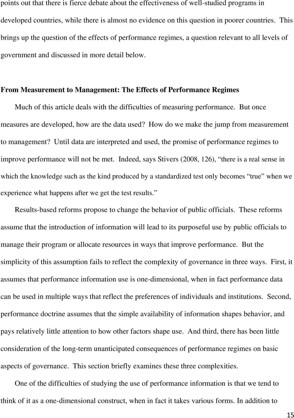 From Measurement to Management: The Effects of Performance Regimes Much of this article deals with the difficulties of measuring performance. But once measures are developed, how are the data used?
