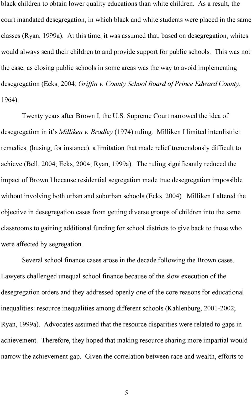 This was not the case, as closing public schools in some areas was the way to avoid implementing desegregation (Ecks, 2004; Griffin v. County School Board of Prince Edward County, 1964).