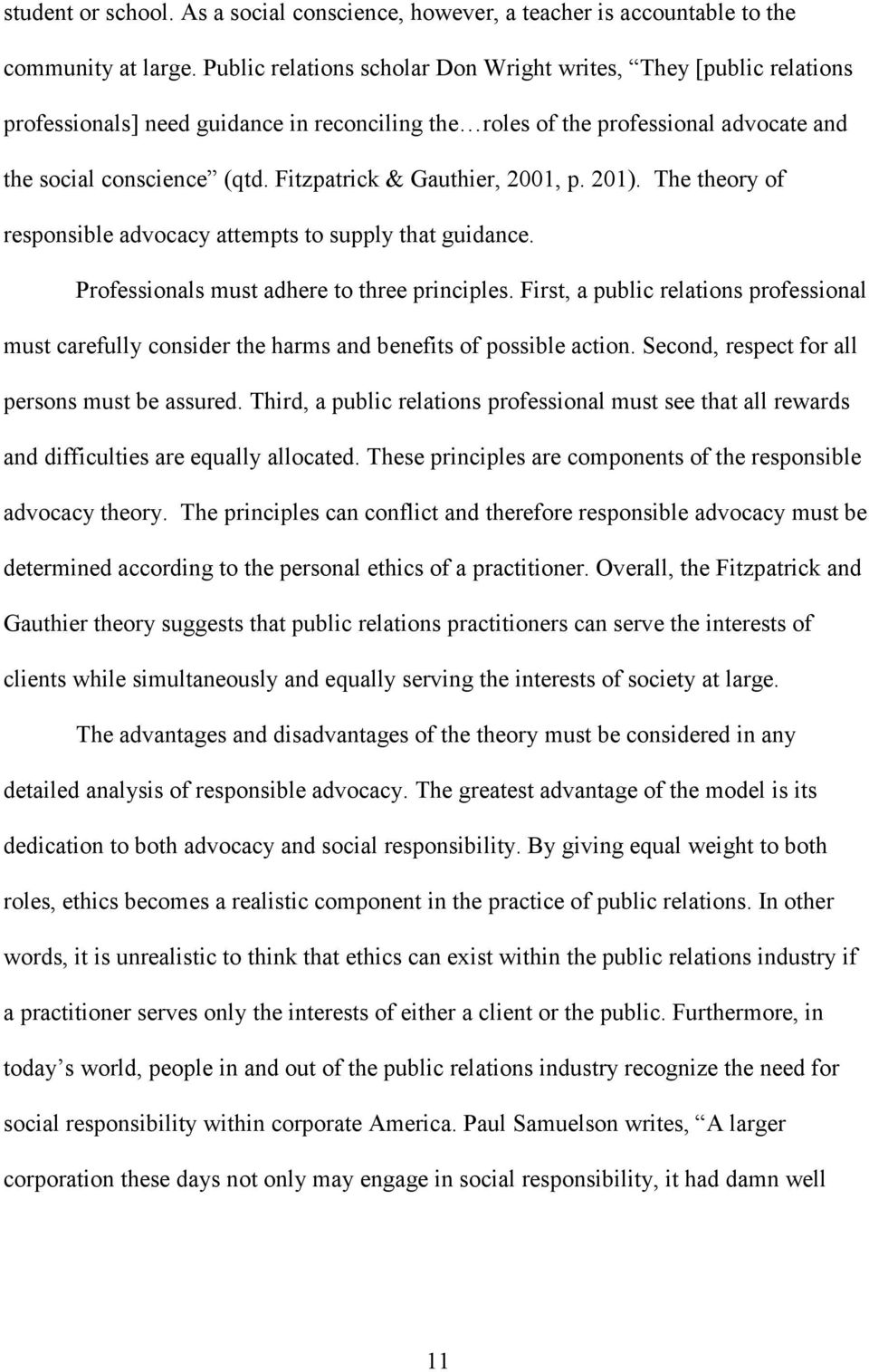 Fitzpatrick & Gauthier, 2001, p. 201). The theory of responsible advocacy attempts to supply that guidance. Professionals must adhere to three principles.