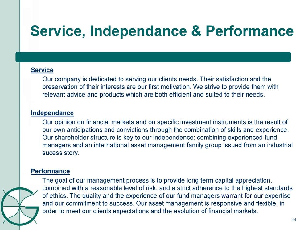 Independance Our opinion on financial markets and on specific investment instruments is the result of our own anticipations and convictions through the combination of skills and experience.