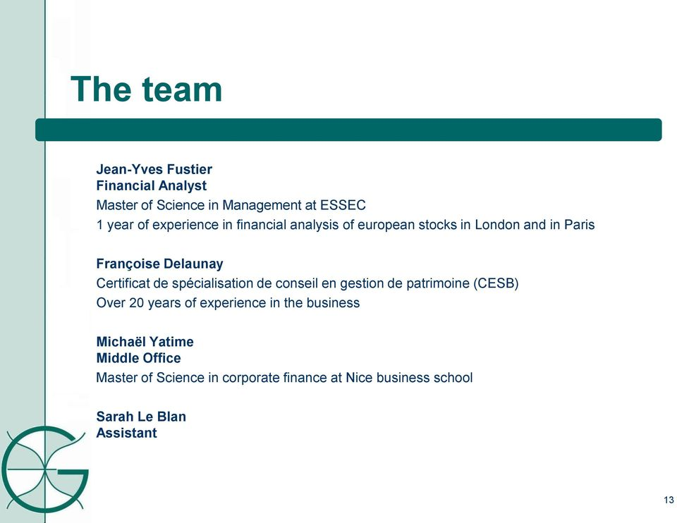 de spécialisation de conseil en gestion de patrimoine (CESB) Over 20 years of experience in the business