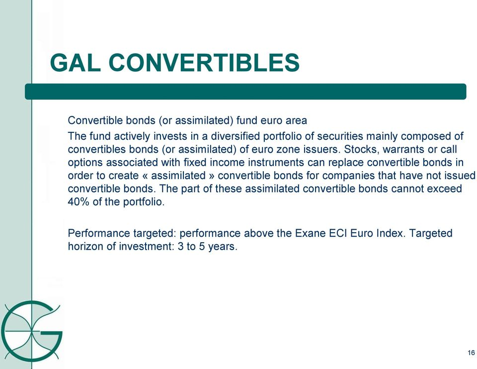Stocks, warrants or call options associated with fixed income instruments can replace convertible bonds in order to create «assimilated» convertible bonds