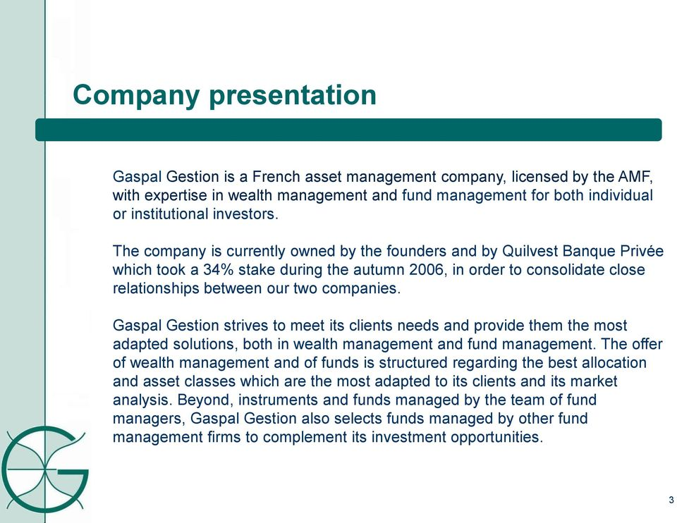 Gaspal Gestion strives to meet its clients needs and provide them the most adapted solutions, both in wealth management and fund management.