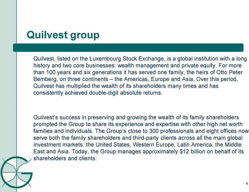 Over this period, Quilvest has multiplied the wealth of its shareholders many times and has consistently achieved double-digit absolute returns.