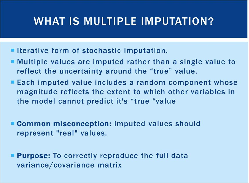 Each imputed value includes a random component whose magnitude reflects the extent to which other variables in the