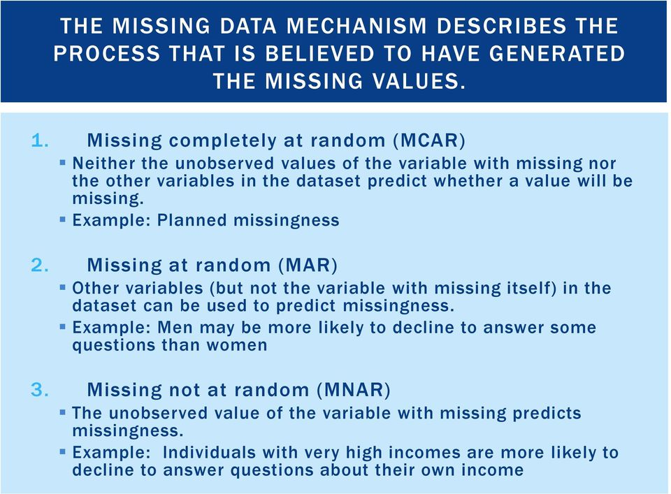 Example: Planned missingness 2. Missing at random (MAR) Other variables (but not the variable with missing itself) in the dataset can be used to predict missingness.