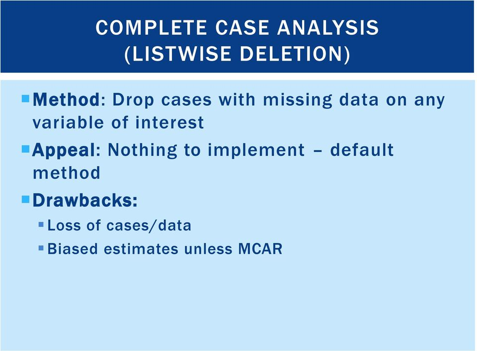method Drawbacks: COMPLETE CASE ANALYSIS (LISTWISE