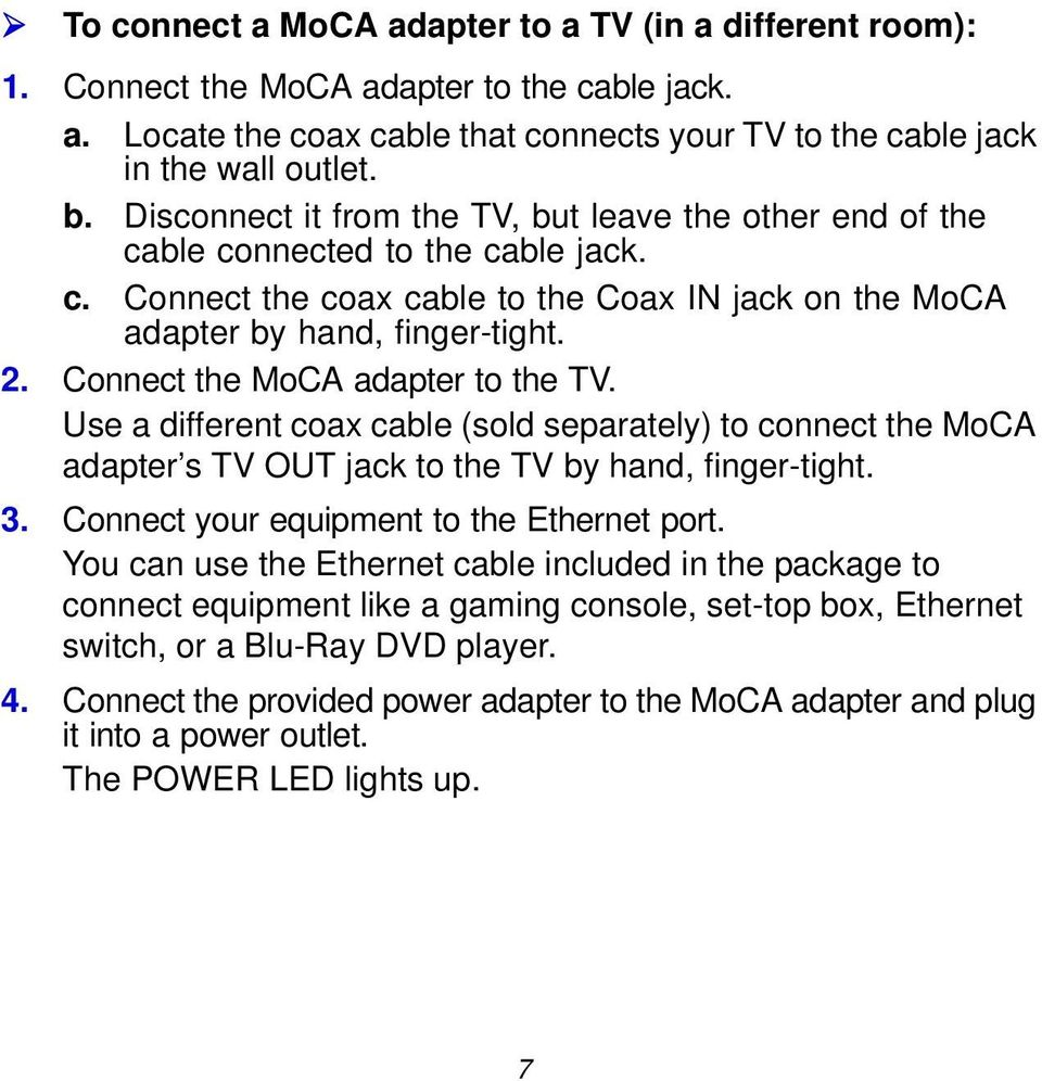 Connect the MoCA adapter to the TV. Use a different coax cable (sold separately) to connect the MoCA adapter s TV OUT jack to the TV by hand, finger-tight. 3.
