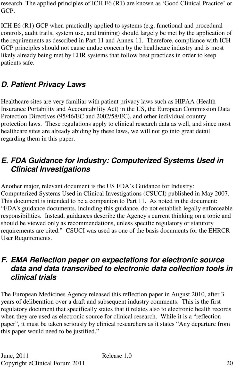 Therefore, compliance with ICH GCP principles should not cause undue concern by the healthcare industry and is most likely already being met by EHR systems that follow best practices in order to keep