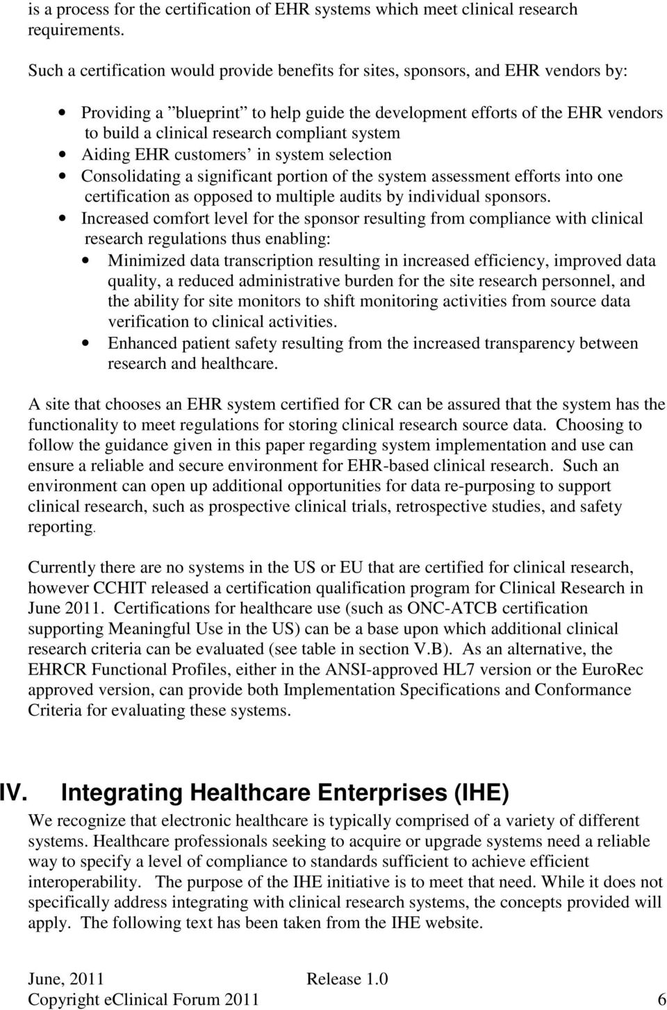 compliant system iding EHR customers in system selection Consolidating a significant portion of the system assessment efforts into one certification as opposed to multiple audits by individual