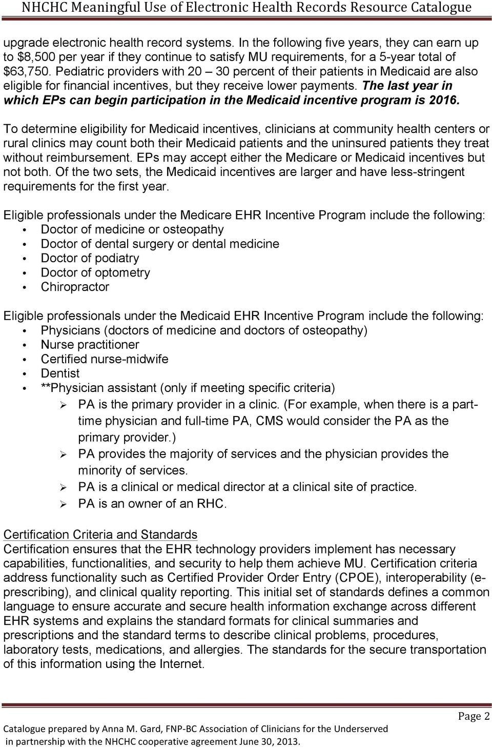 The last year in which EPs can begin participation in the Medicaid incentive program is 2016.
