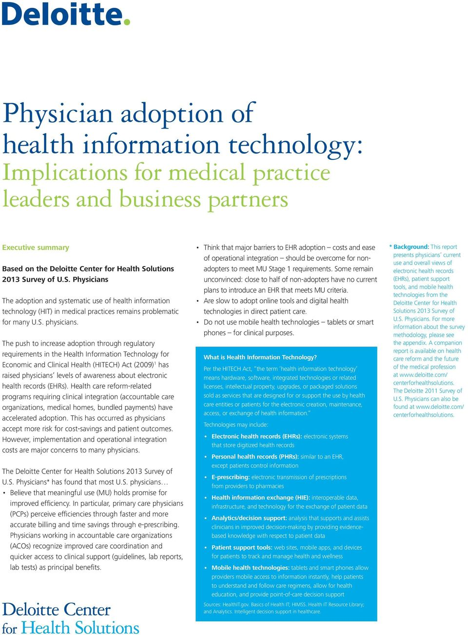 The push to increase adoption through regulatory requirements in the Health Information Technology for Economic and Clinical Health (HITECH) Act (2009) 1 has raised physicians levels of awareness