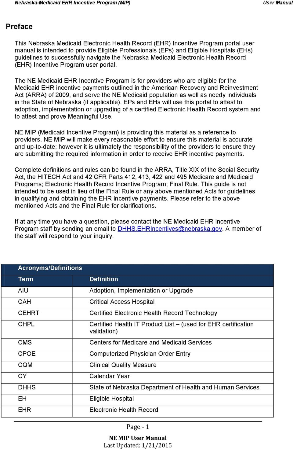 The NE Medicaid EHR Incentive Prgram is fr prviders wh are eligible fr the Medicaid EHR incentive payments utlined in the American Recvery and Reinvestment Act (ARRA) f 2009, and serve the NE