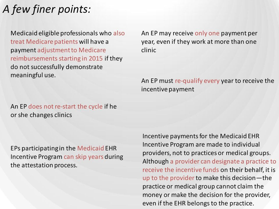 An EP may receive only one payment per year, even if they work at more than one clinic An EP must re-qualify every year to receive the incentive payment An EP does not re-start the cycle if he or she