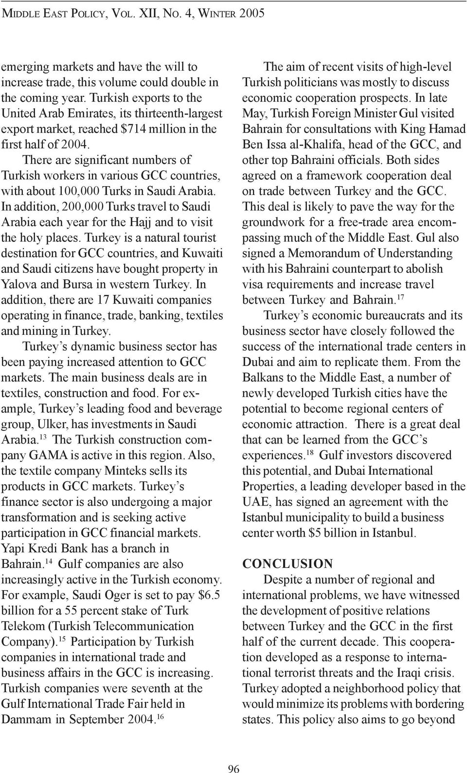 There are significant numbers of Turkish workers in various GCC countries, with about 100,000 Turks in Saudi Arabia.