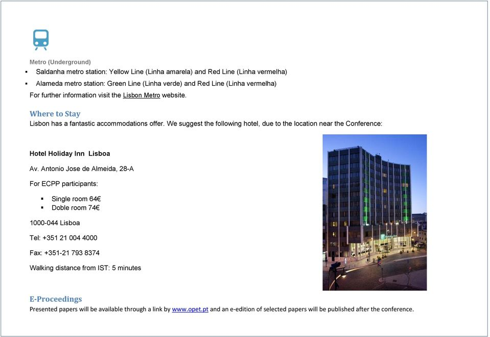 We suggest the following hotel, due to the location near the Conference: Hotel Holiday Inn Lisboa Av.