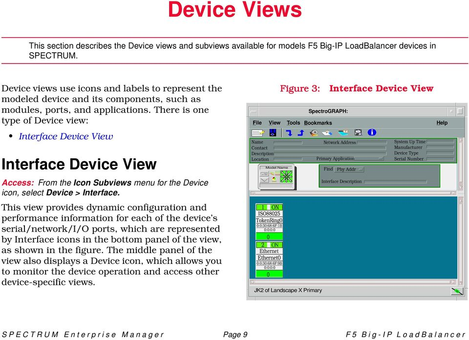 There is one type of Device view: Interface Device View Interface Device View Access: From the Icon Subviews menu for the Device icon, select Device > Interface.