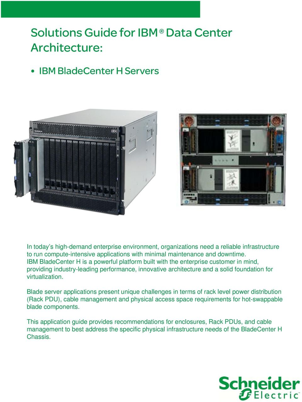 IBM BladeCenter H is a powerful platform built with the enterprise customer in mind, providing industry-leading performance, innovative architecture and a solid foundation for virtualization.