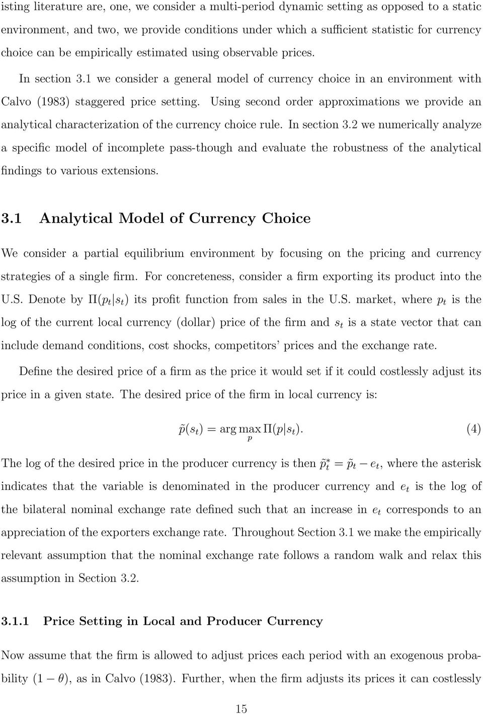 Using second order approximations we provide an analytical characterization of the currency choice rule. In section 3.