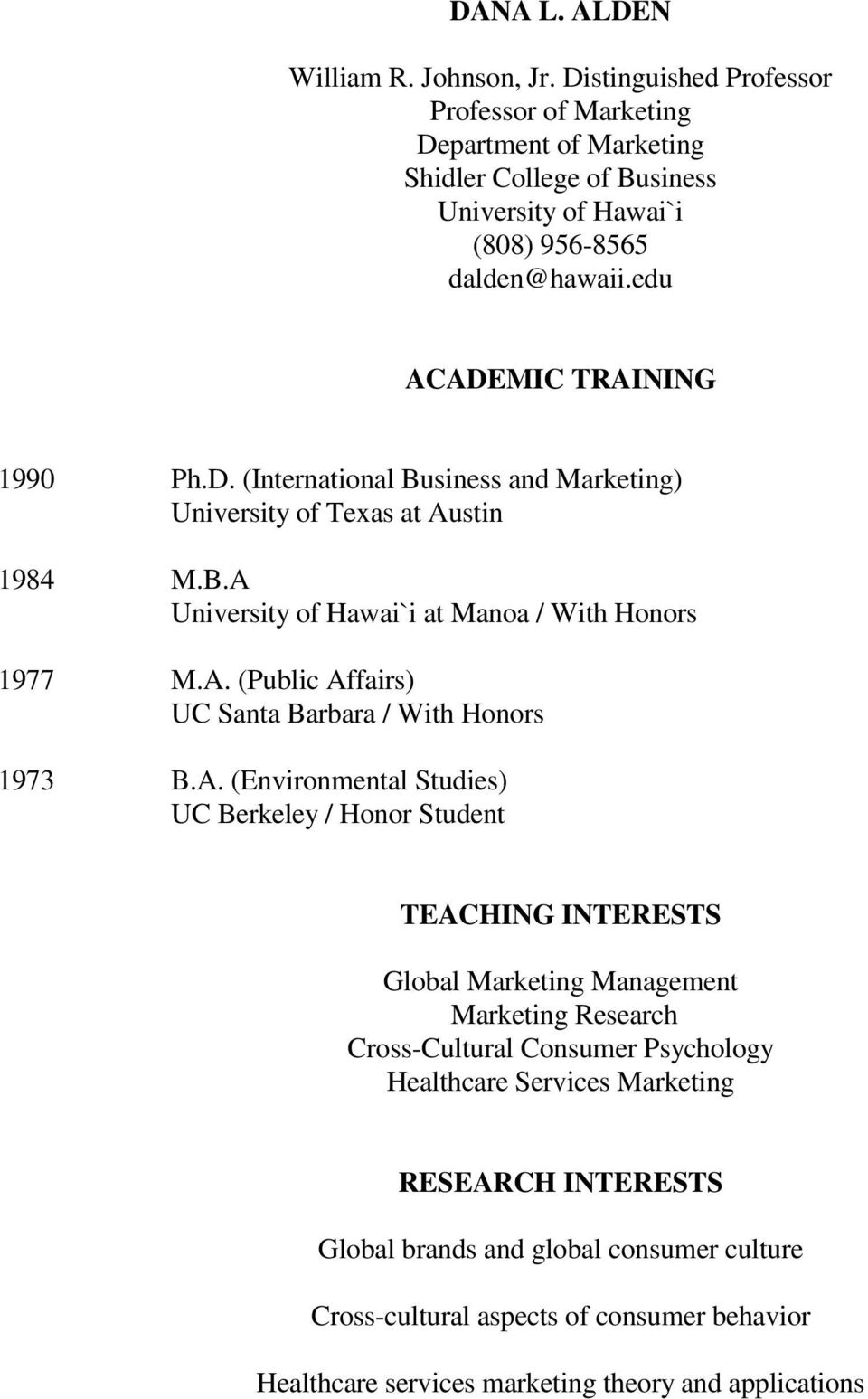 A. (Environmental Studies) UC Berkeley / Honor Student TEACHING INTERESTS Global Marketing Management Marketing Research Cross-Cultural Consumer Psychology Healthcare Services Marketing