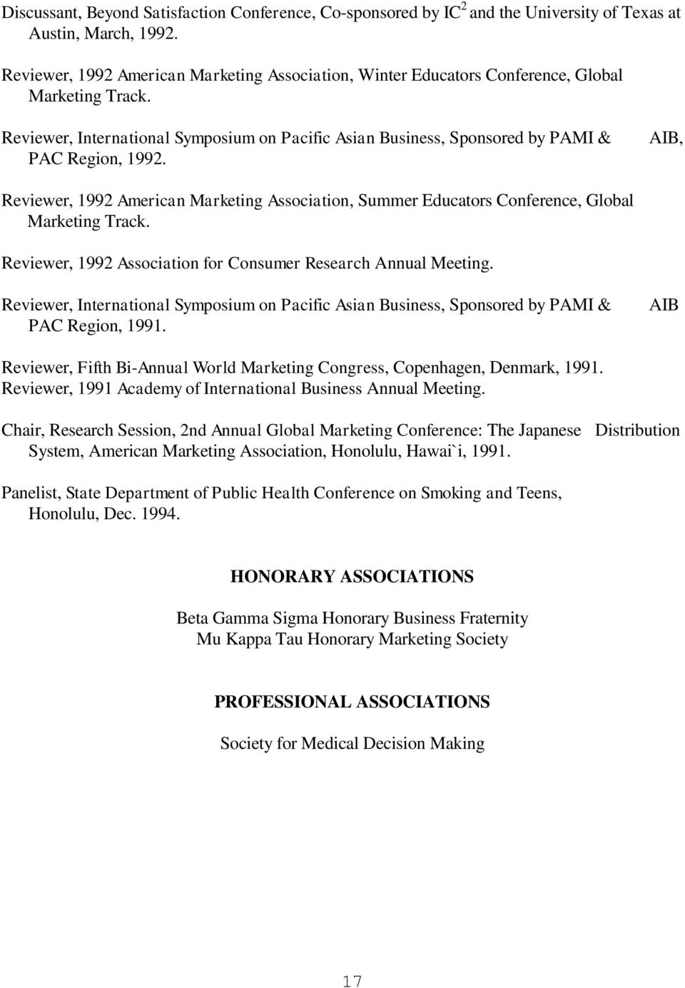 AIB, Reviewer, 1992 American Marketing Association, Summer Educators Conference, Global Marketing Track. Reviewer, 1992 Association for Consumer Research Annual Meeting.