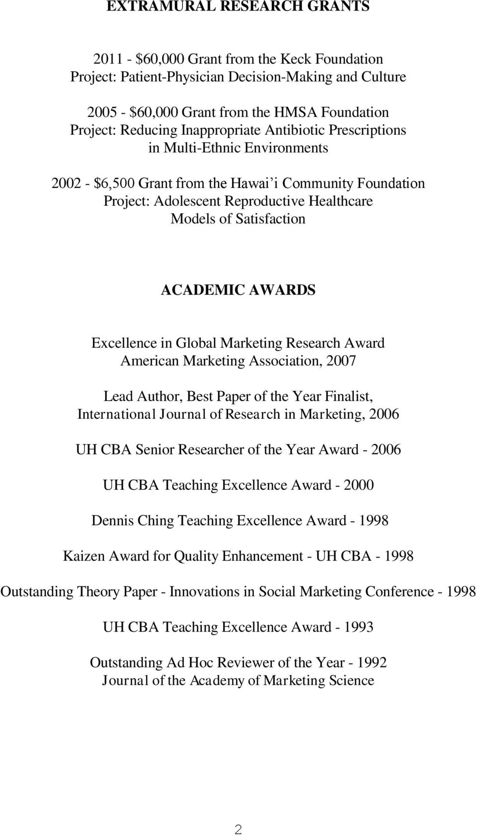 ACADEMIC AWARDS Excellence in Global Marketing Research Award American Marketing Association, 2007 Lead Author, Best Paper of the Year Finalist, International Journal of Research in Marketing, 2006