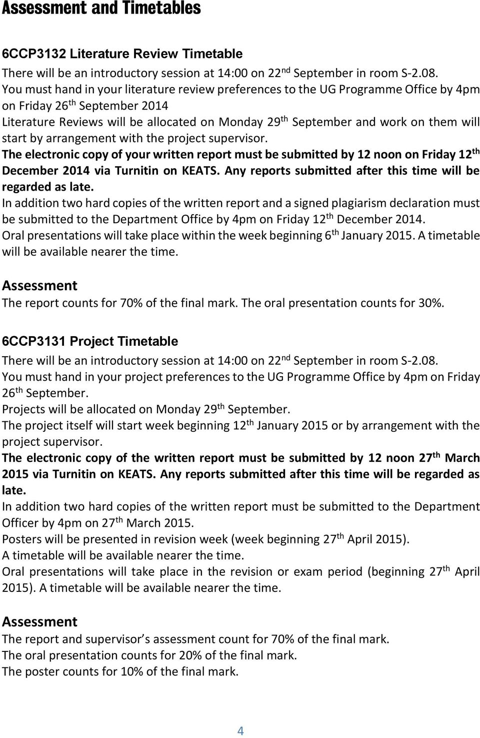 will start by arrangement with the project supervisor. The electronic copy of your written report must be submitted by 12 noon on Friday 12 th December 2014 via Turnitin on KEATS.