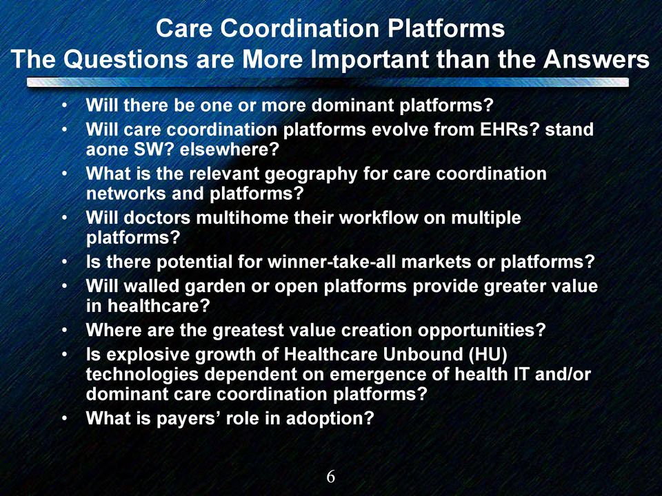 Is there potential for winner-take-all markets or platforms? Will walled garden or open platforms provide greater value in healthcare?