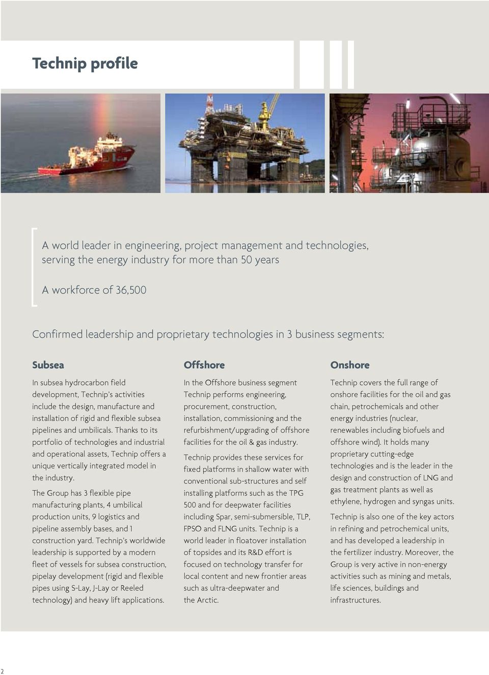 umbilicals. Thanks to its portfolio of technologies and industrial and operational assets, Technip offers a unique vertically integrated model in the industry.