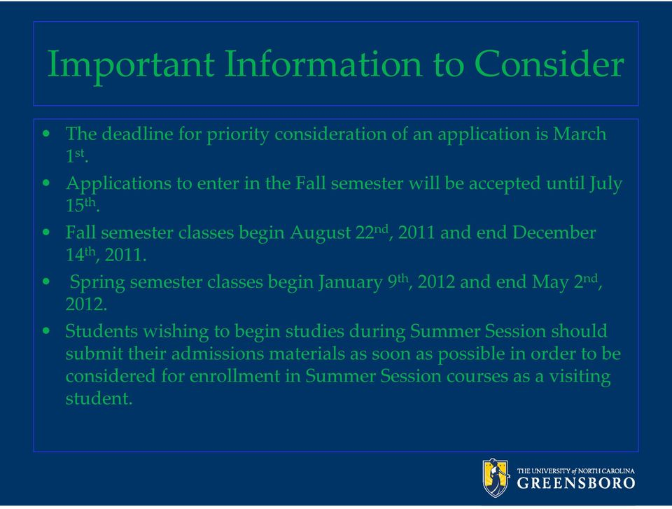Fall semester classes begin August 22 nd, 2011 and end December 14 th, 2011.