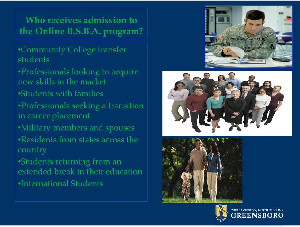 Students with families Professionals seeking a transition in career placement Military members