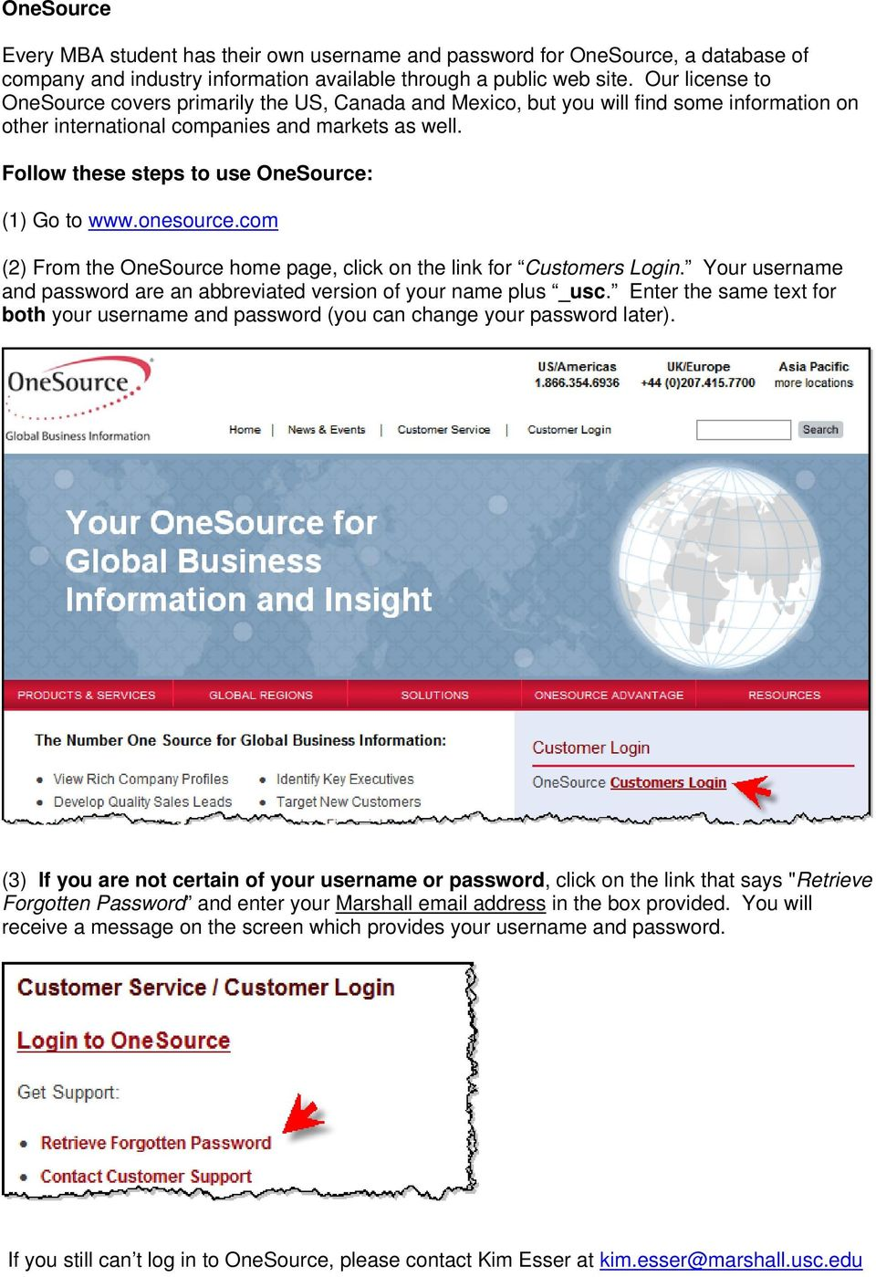 Follow these steps to use OneSource: (1) Go to www.onesource.com (2) From the OneSource home page, click on the link for Customers Login.