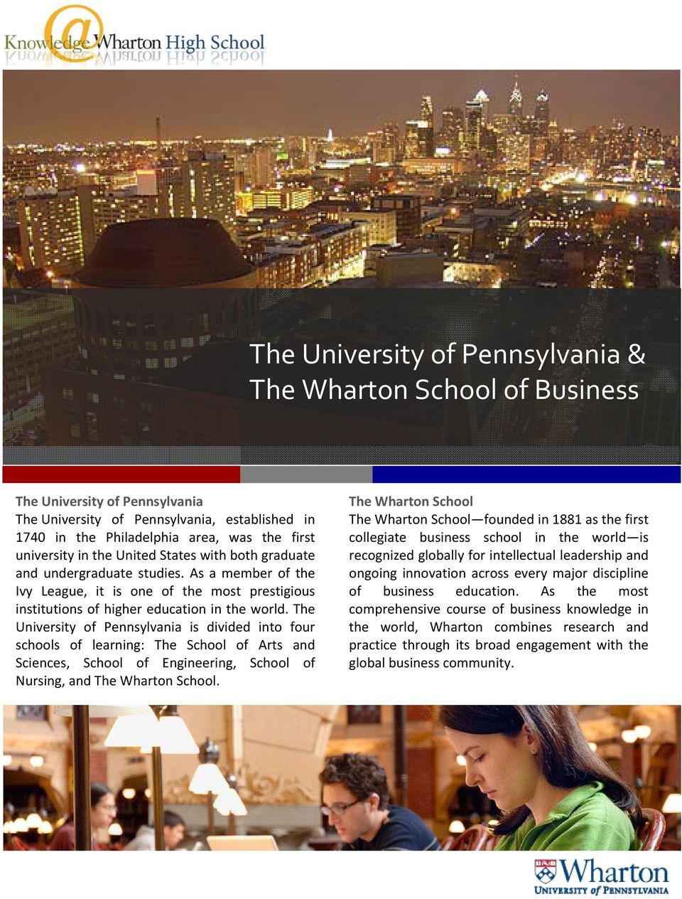 The University of Pennsylvania is divided into four schools of learning: The School of Arts and Sciences, School of Engineering, School of Nursing, and The Wharton School.