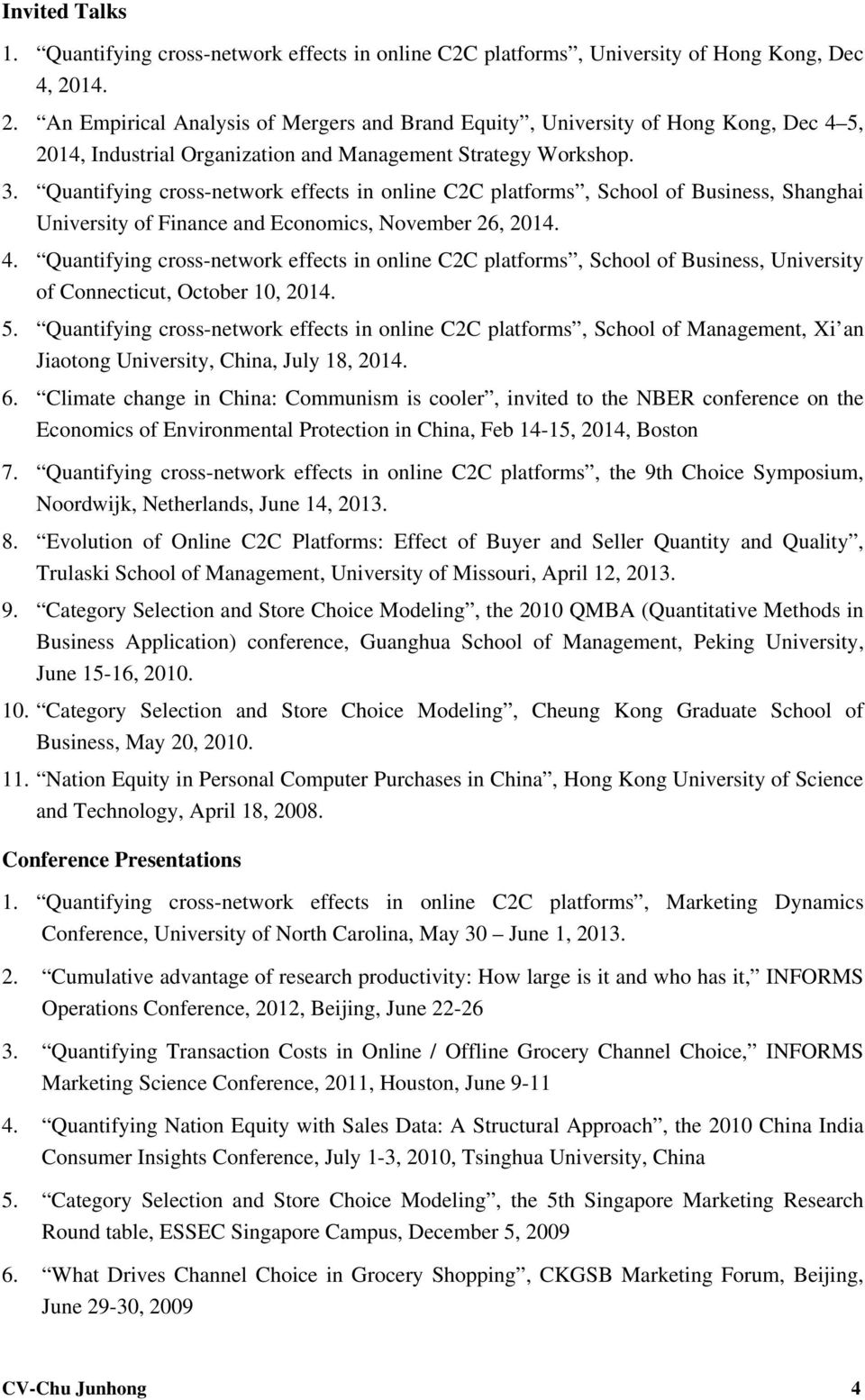 Quantifying cross-network effects in online C2C platforms, School of Business, Shanghai University of Finance and Economics, November 26, 2014. 4.