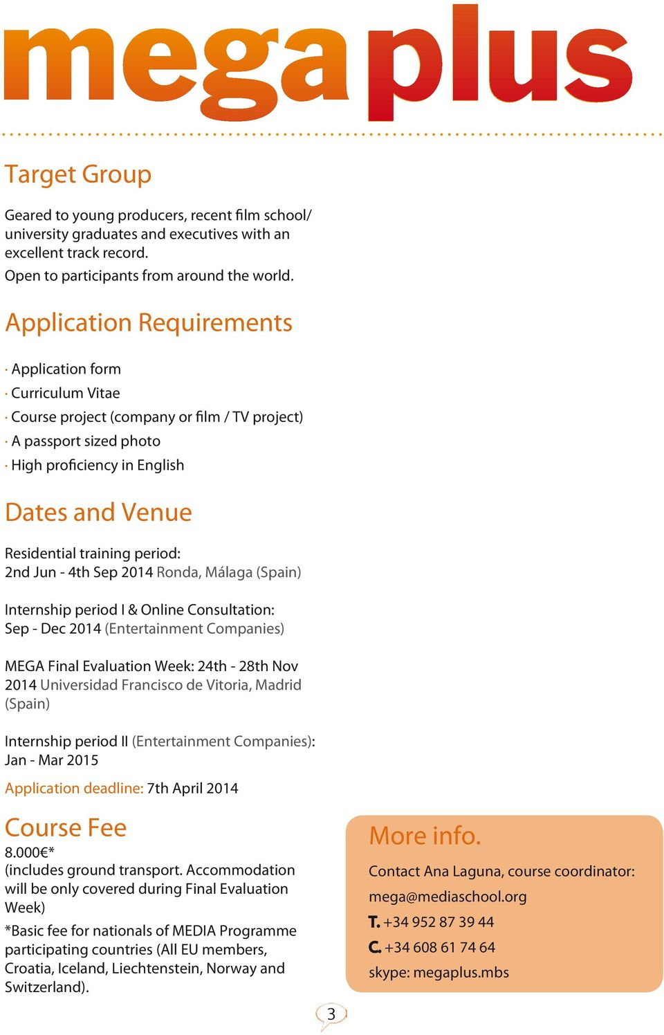 period: 2nd Jun - 4th Sep 2014 Ronda, Málaga (Spain) Internship period I & Online Consultation: Sep - Dec 2014 (Entertainment Companies) MEGA Final Evaluation Week: 24th - 28th Nov 2014 Universidad