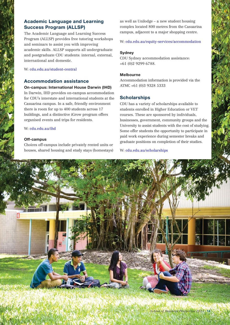 au/student-central Accommodation assistance On-campus: International House Darwin (IHD) In Darwin, IHD provides on-campus accommodation for CDU s interstate and international students at the